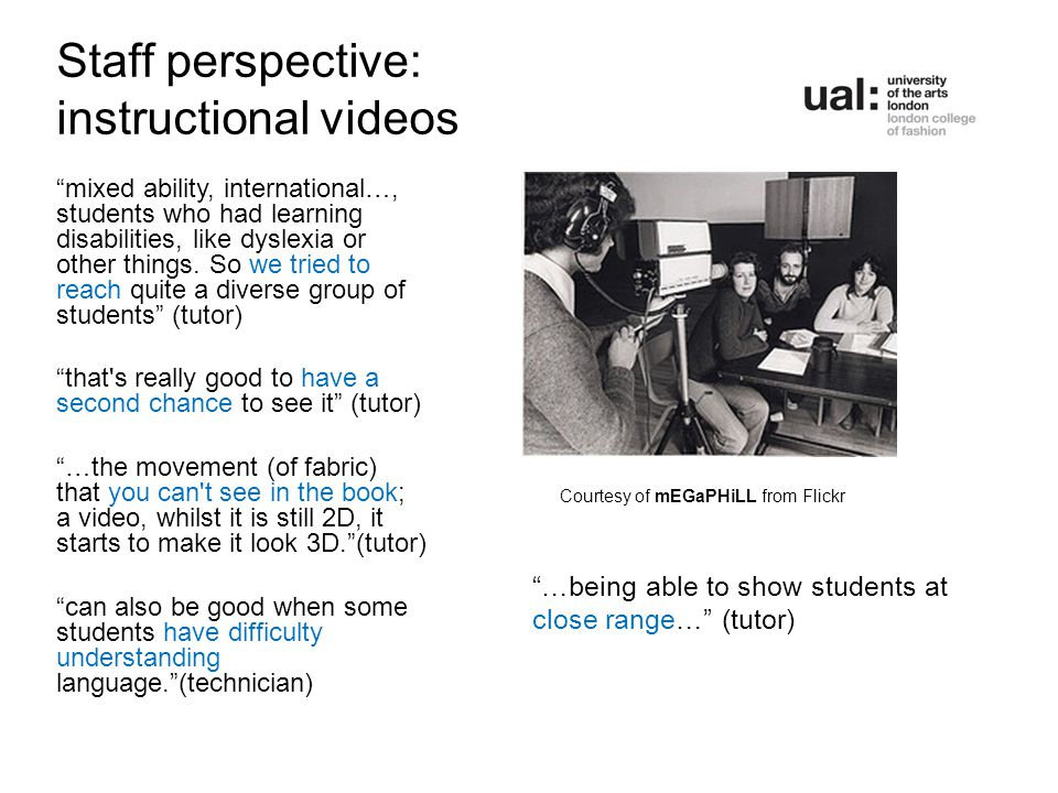 Staff perspective: instructional videos mixed ability, international…, students who had learning disabilities, like dyslexia or other things.