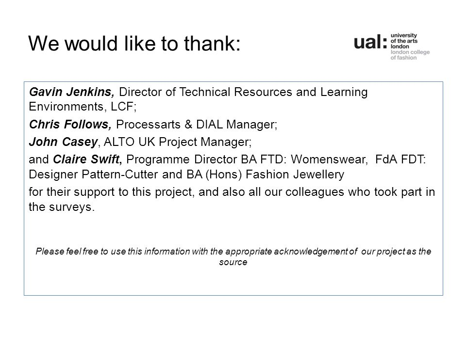 We would like to thank: Gavin Jenkins, Director of Technical Resources and Learning Environments, LCF; Chris Follows, Processarts & DIAL Manager; John