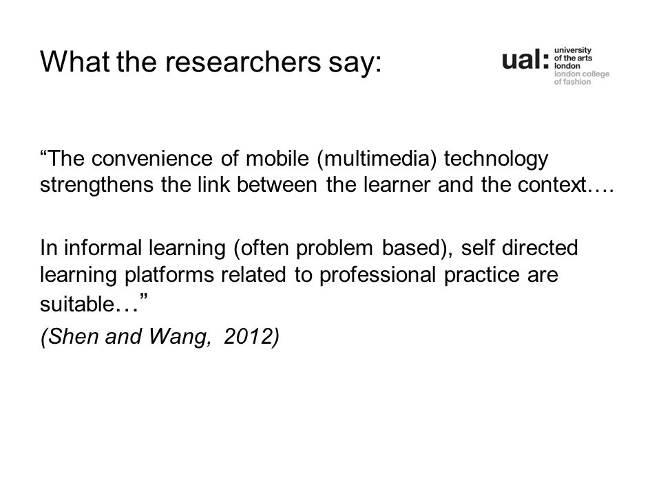 "What the researchers say: ""The convenience of mobile (multimedia) technology strengthens the link between the learner and the context…. In informal le"