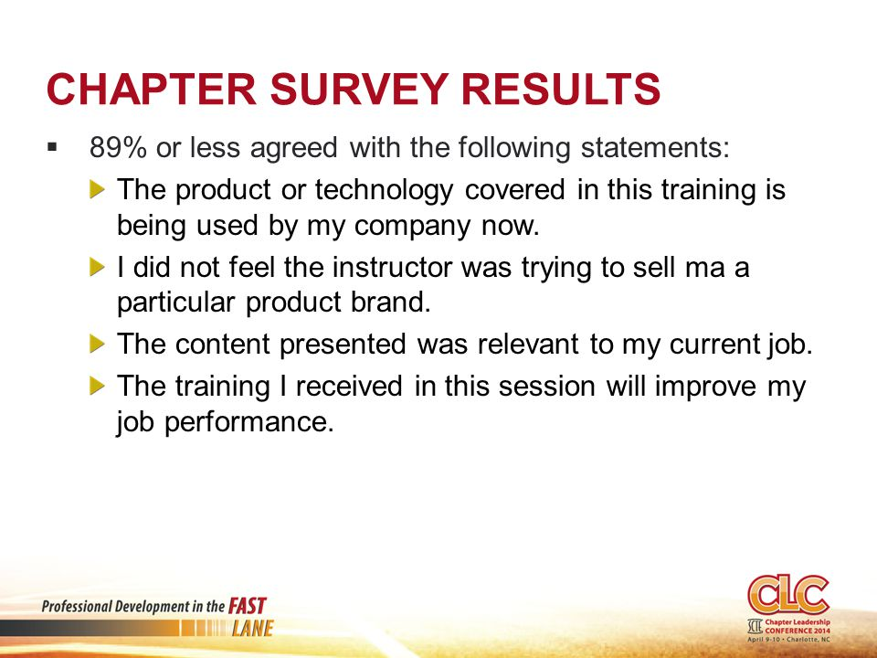 CHAPTER SURVEY RESULTS  89% or less agreed with the following statements: The product or technology covered in this training is being used by my company now.