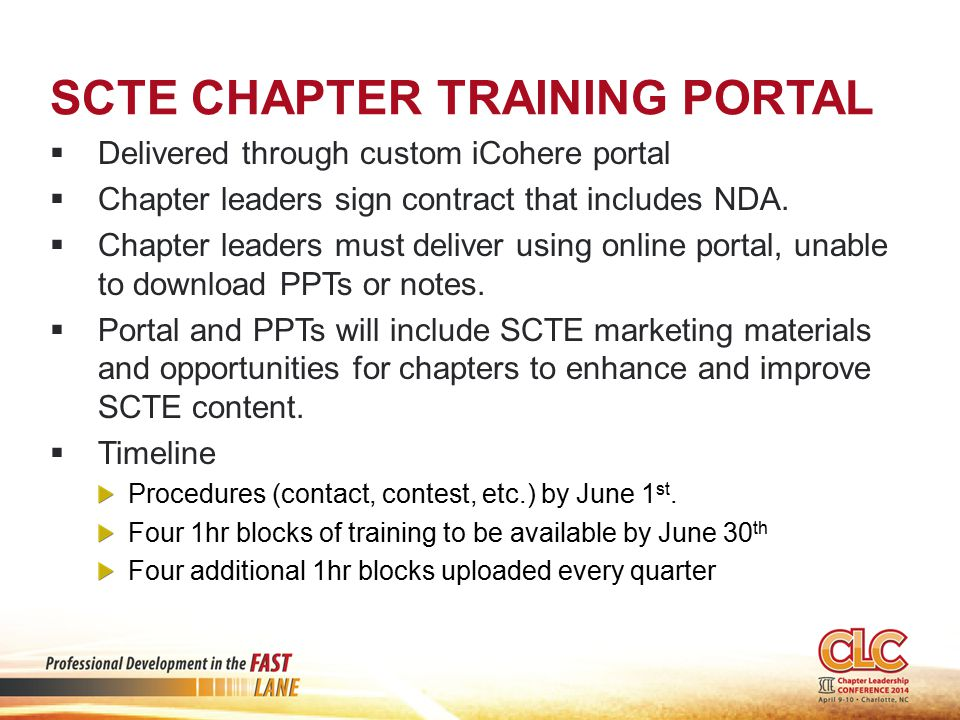 SCTE CHAPTER TRAINING PORTAL  Delivered through custom iCohere portal  Chapter leaders sign contract that includes NDA.