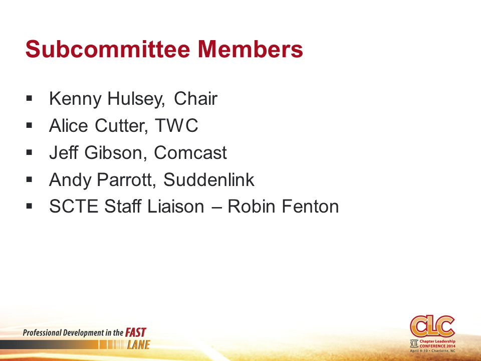 Subcommittee Members  Kenny Hulsey, Chair  Alice Cutter, TWC  Jeff Gibson, Comcast  Andy Parrott, Suddenlink  SCTE Staff Liaison – Robin Fenton