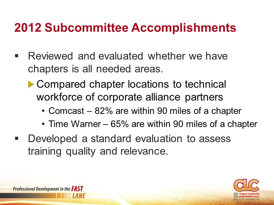 2012 Subcommittee Accomplishments  Reviewed and evaluated whether we have chapters is all needed areas.