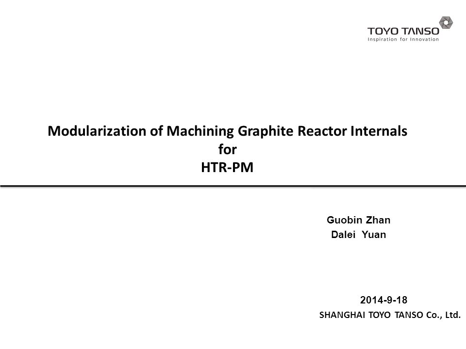 Modularization of Machining Graphite Reactor Internals for HTR-PM 2014-9-18 SHANGHAI TOYO TANSO Co., Ltd.
