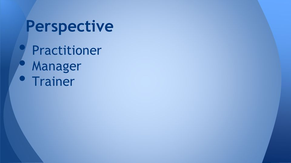 Practitioner Manager Trainer Perspective
