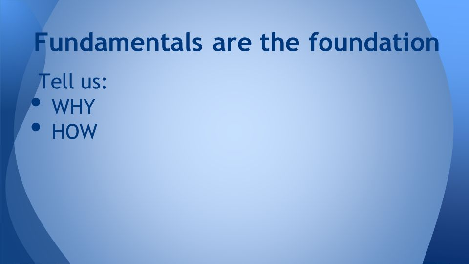 Tell us: WHY HOW Fundamentals are the foundation