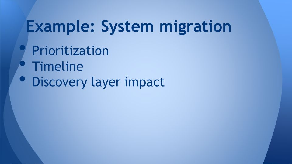 Prioritization Timeline Discovery layer impact Example: System migration