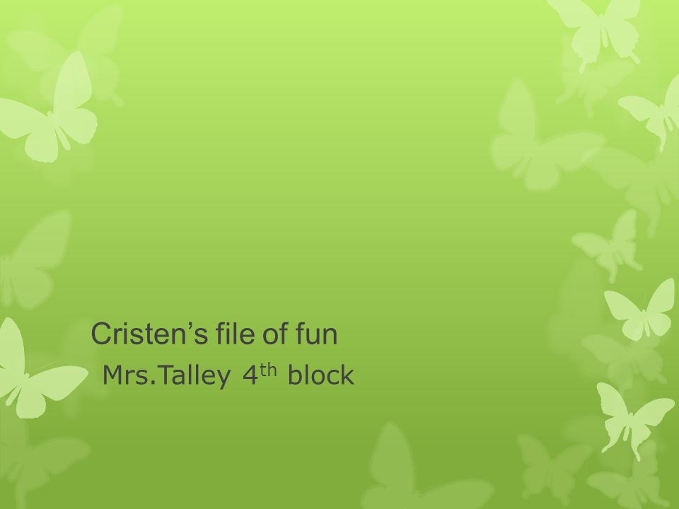 Cristen's file of fun Mrs.Talley 4 th block