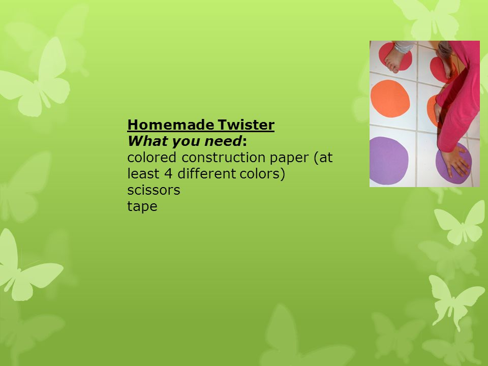 Homemade Twister What you need: colored construction paper (at least 4 different colors) scissors tape