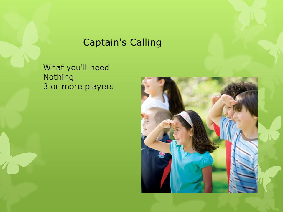 What you ll need Nothing 3 or more players Captain s Calling