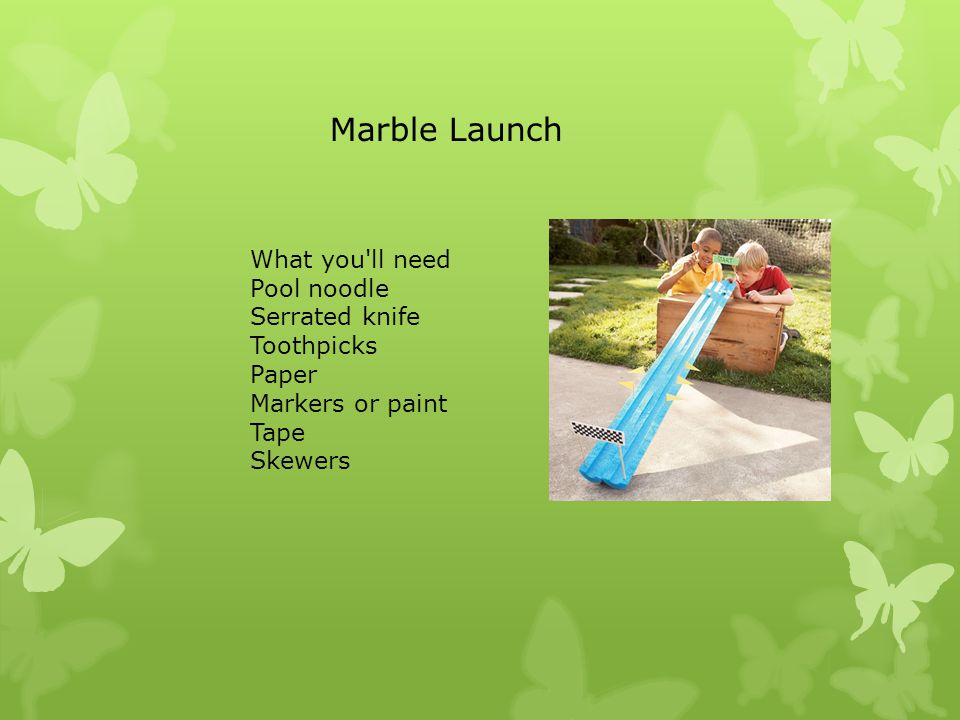 What you ll need Pool noodle Serrated knife Toothpicks Paper Markers or paint Tape Skewers Marble Launch