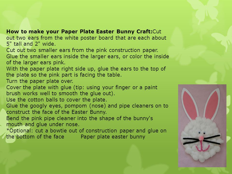 How to make your Paper Plate Easter Bunny Craft:Cut out two ears from the white poster board that are each about 5 tall and 2 wide.