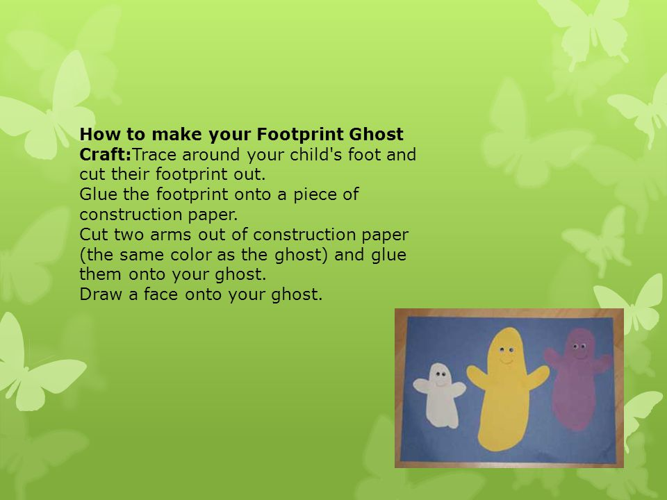 How to make your Footprint Ghost Craft:Trace around your child s foot and cut their footprint out.