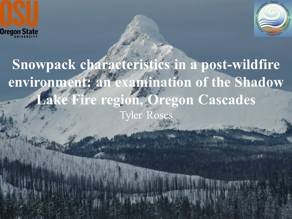 Snowpack characteristics in a post-wildfire environment: an examination of the Shadow Lake Fire region, Oregon Cascades Tyler Roses