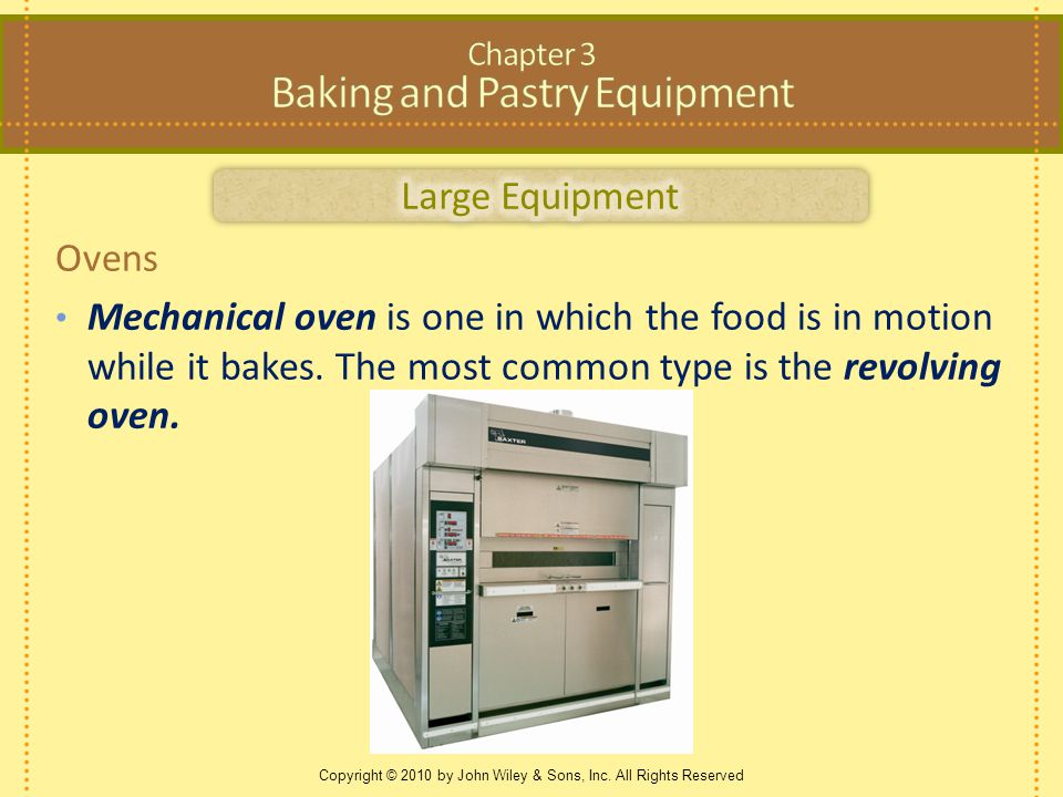 Copyright © 2010 by John Wiley & Sons, Inc. All Rights Reserved Ovens Mechanical oven is one in which the food is in motion while it bakes. The most c