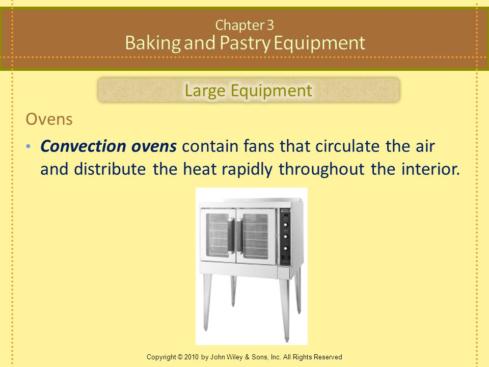 Copyright © 2010 by John Wiley & Sons, Inc. All Rights Reserved Ovens Convection ovens contain fans that circulate the air and distribute the heat rap
