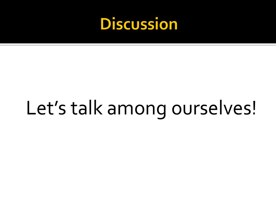 Let's talk among ourselves!
