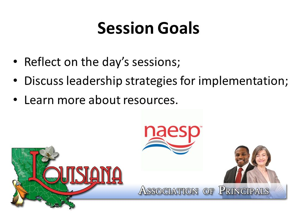 Session Goals Reflect on the day's sessions; Discuss leadership strategies for implementation; Learn more about resources.