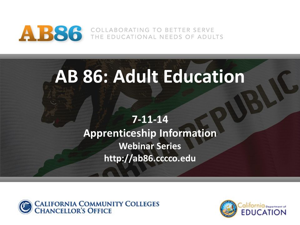 AB 86: Adult Education 7-11-14 Apprenticeship Information Webinar Series http://ab86.cccco.edu