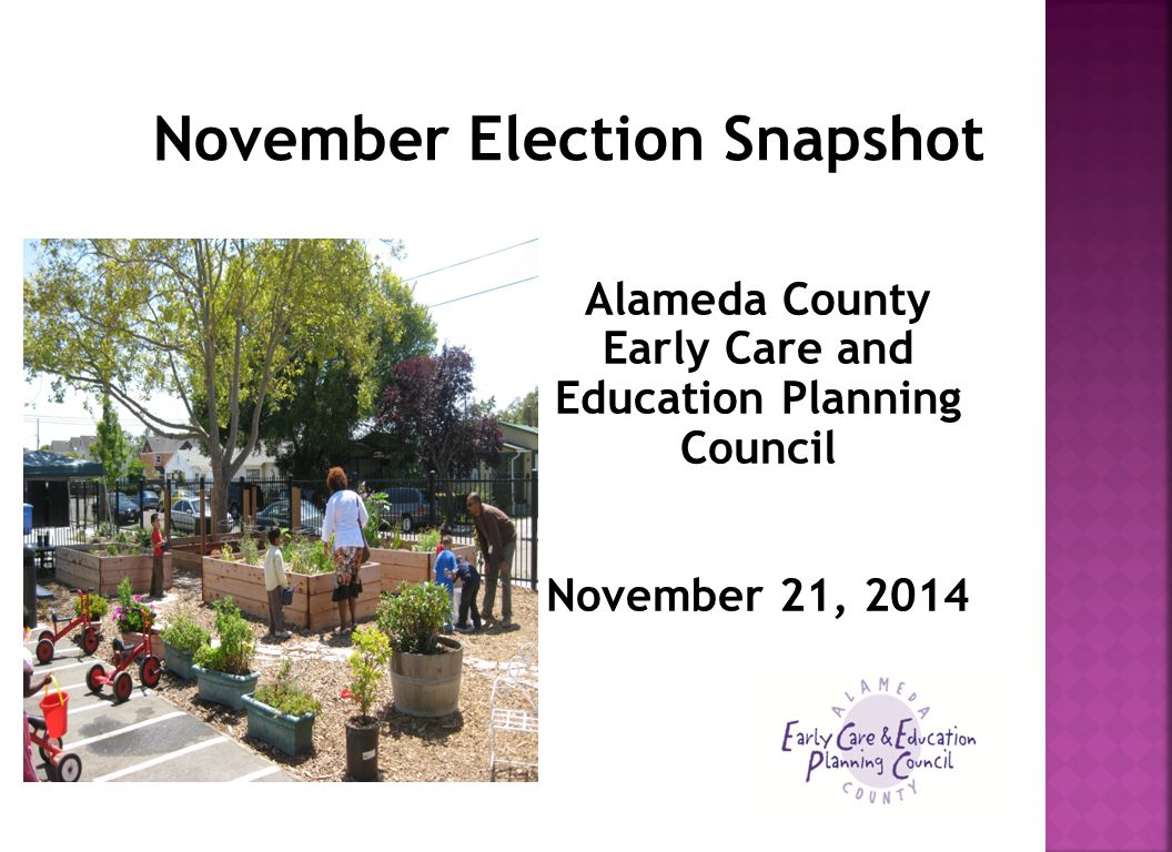 November Election Snapshot Alameda County Early Care and Education Planning Council November 21, 2014