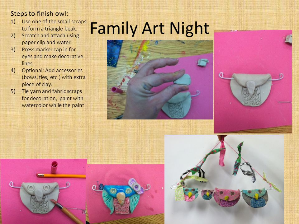 Family Art Night Steps to finish owl: 1)Use one of the small scraps to form a triangle beak.