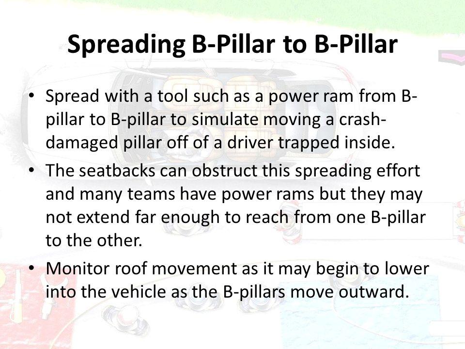 Spreading B-Pillar to B-Pillar Spread with a tool such as a power ram from B- pillar to B-pillar to simulate moving a crash- damaged pillar off of a d
