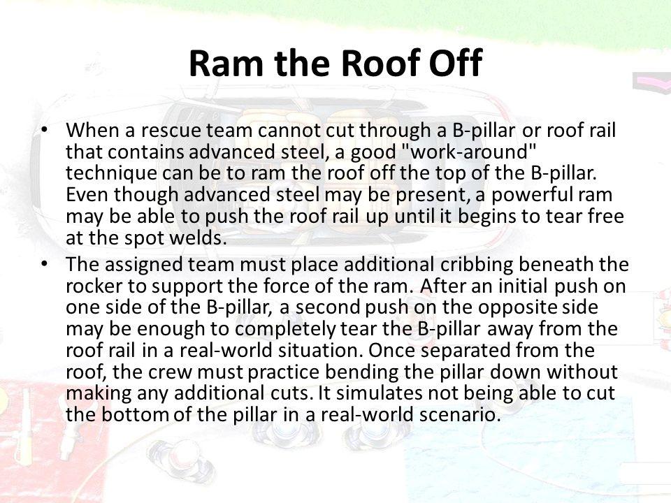 Ram the Roof Off When a rescue team cannot cut through a B-pillar or roof rail that contains advanced steel, a good