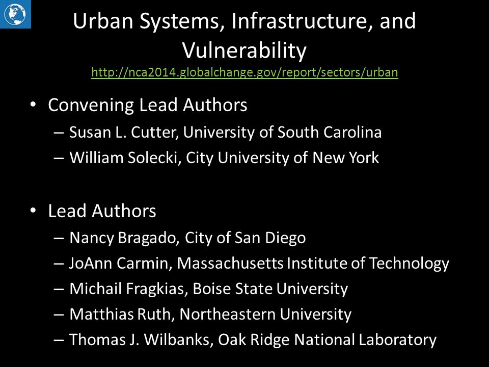 Urban Systems, Infrastructure, and Vulnerability http://nca2014.globalchange.gov/report/sectors/urban http://nca2014.globalchange.gov/report/sectors/urban Convening Lead Authors – Susan L.