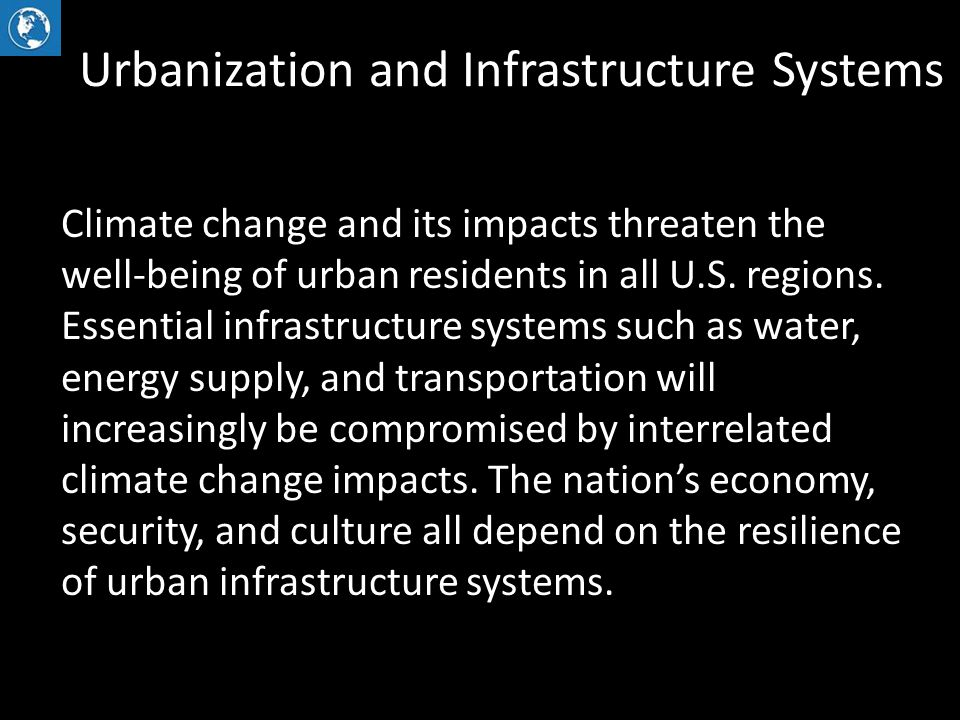 Urbanization and Infrastructure Systems Climate change and its impacts threaten the well-being of urban residents in all U.S.