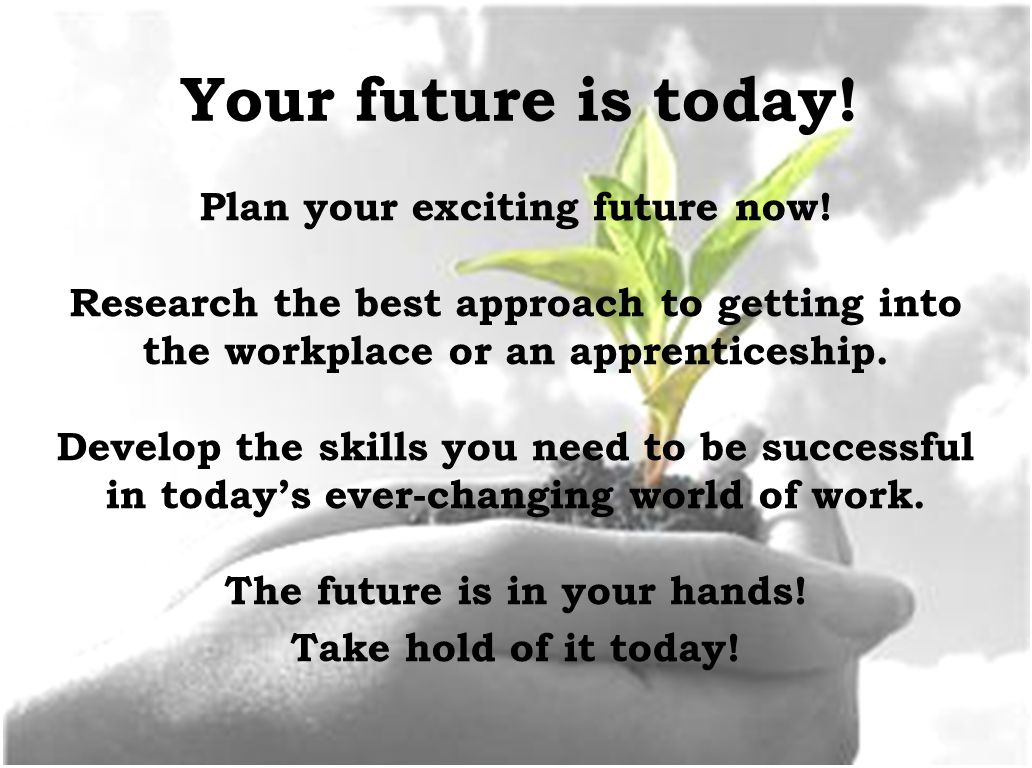 Your future is today. Plan your exciting future now.