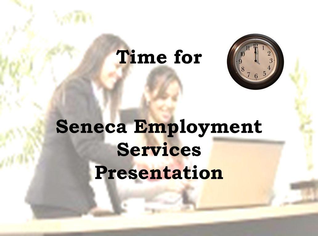 Time for Seneca Employment Services Presentation