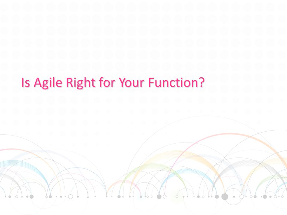 Is Agile Right for Your Function?