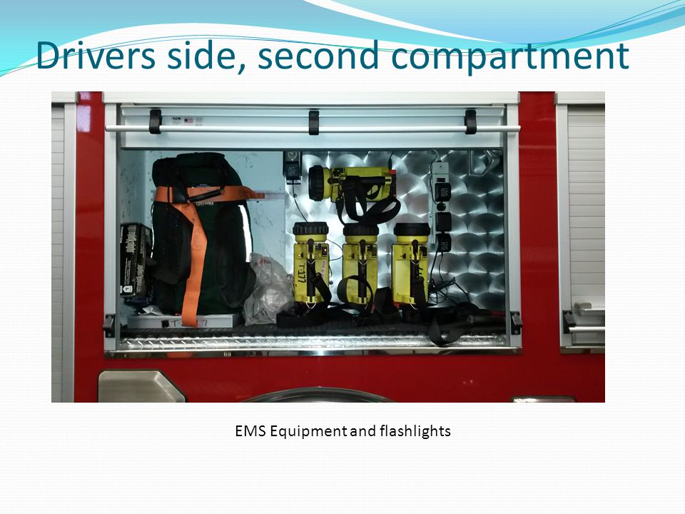 Drivers side, second compartment EMS Equipment and flashlights