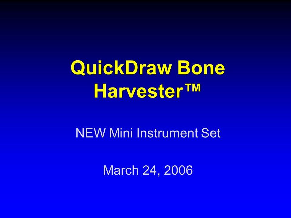 QuickDraw Bone Harvester™ NEW Mini Instrument Set March 24, 2006