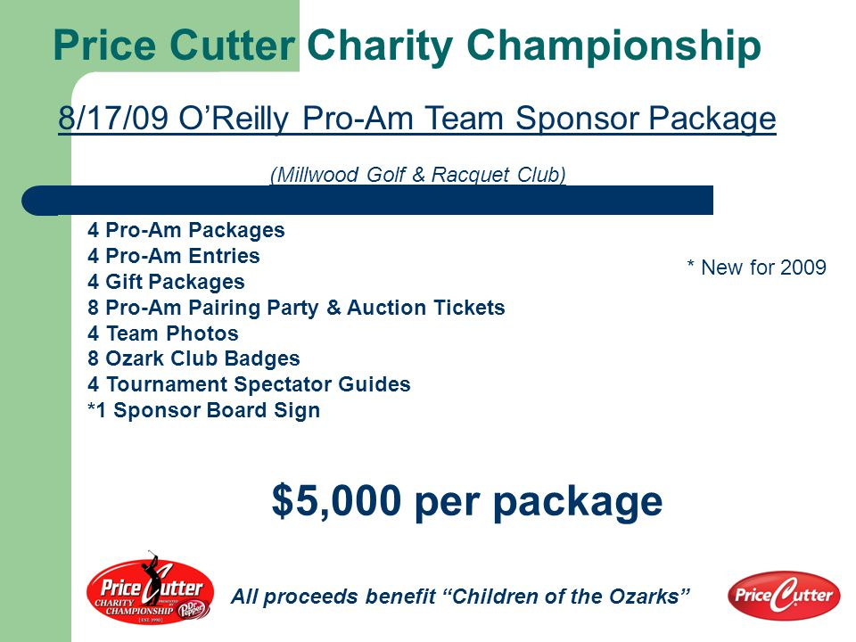 Price Cutter MSU Golf Classic & Suite 1/2 Package 2 Player Spots with a Celebrity 2 Gift Packages 2 Season Tickets to all 2010 MSU Bears Home Baseball Games 2 Season Tickets to all 2009/2010 Men & Women Bears Home Basketball Games (JQH Arena Chair Back Seats) 2 Season Tickets to all 2009 Bears Home Football Games 5 Tickets to 2 Basketball Suite Nights in New JQH Arena (1 Women's and 1 Men's Game based on availability) 1 Ticket to 1 Football Suite Night in Plaster Stadium during 2009 season 9 Tickets to 1 Baseball Suite Night at Hammons Field during 2010 season 1 Springfield Cardinals Suite Night during 2010 Season $6,000 per package MSU Celebrity Golf Team Sponsor Package (Millwood Golf and Racquet Club)