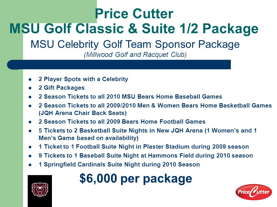 Price Cutter MSU Golf Classic & Suite 1/2 Package 2 Player Spots with a Celebrity 2 Gift Packages 2 Season Tickets to all 2010 MSU Bears Home Baseball