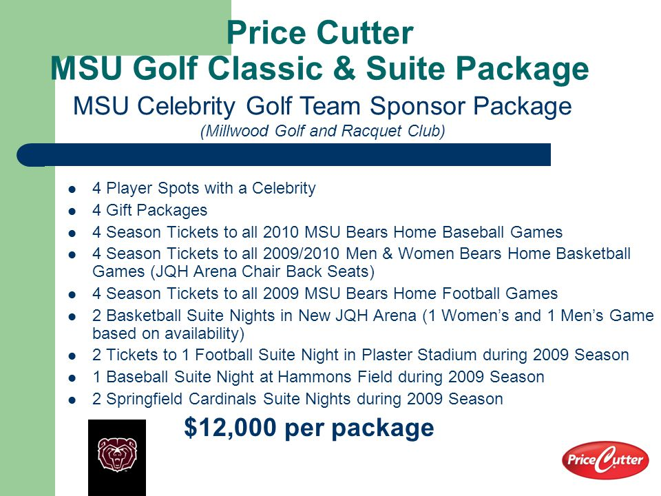 Price Cutter MSU Golf Classic & Suite Package 4 Player Spots with a Celebrity 4 Gift Packages 4 Season Tickets to all 2010 MSU Bears Home Baseball Gam