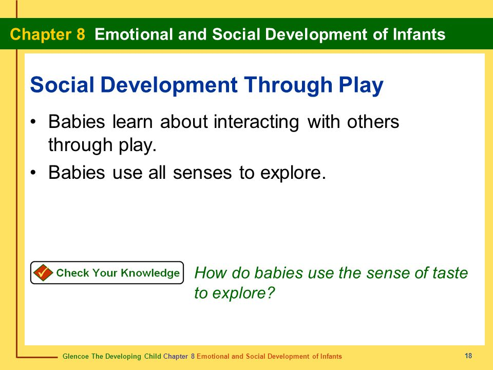 Glencoe The Developing Child Chapter 8 Emotional and Social Development of Infants Chapter 8 Emotional and Social Development of Infants 18 Social Dev