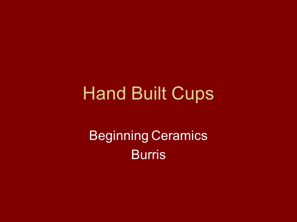 Hand Built Cups Beginning Ceramics Burris
