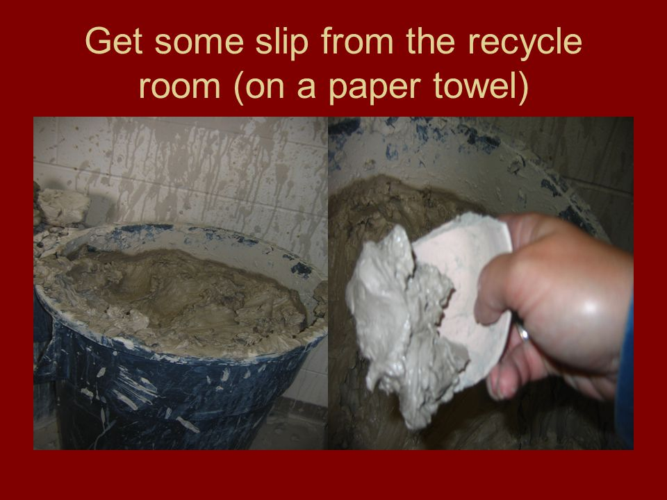 Get some slip from the recycle room (on a paper towel)