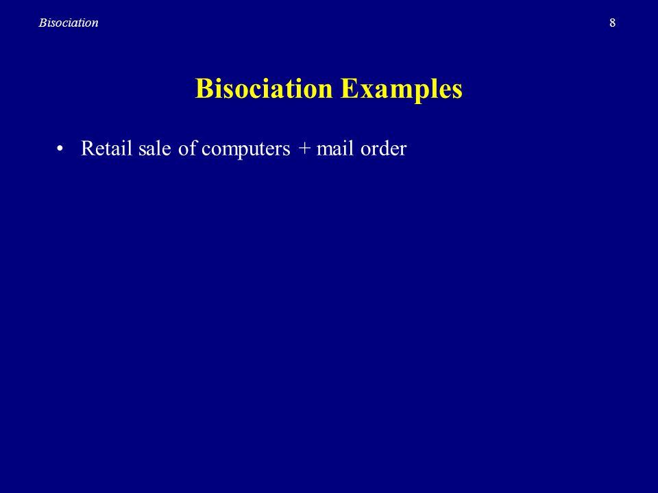 9Bisociation Bisociation Examples Retail sale of computers + mail order –Dell Computers (Michael Dell) Auction + web