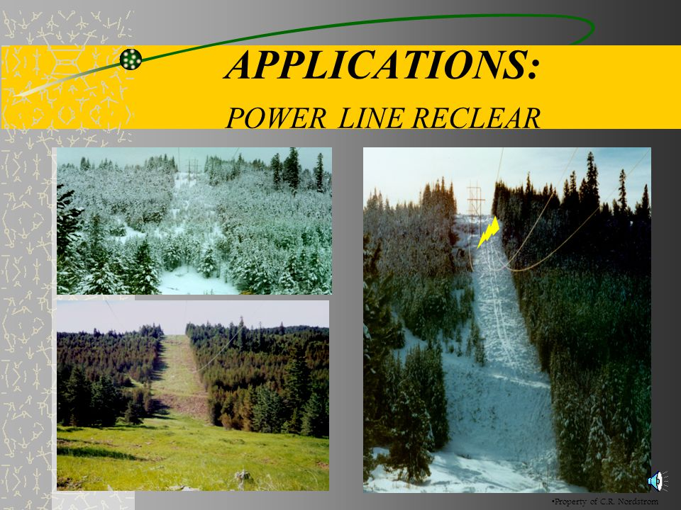 APPLICATIONS: POWER LINE RECLEAR Property of C.R. Nordstrom