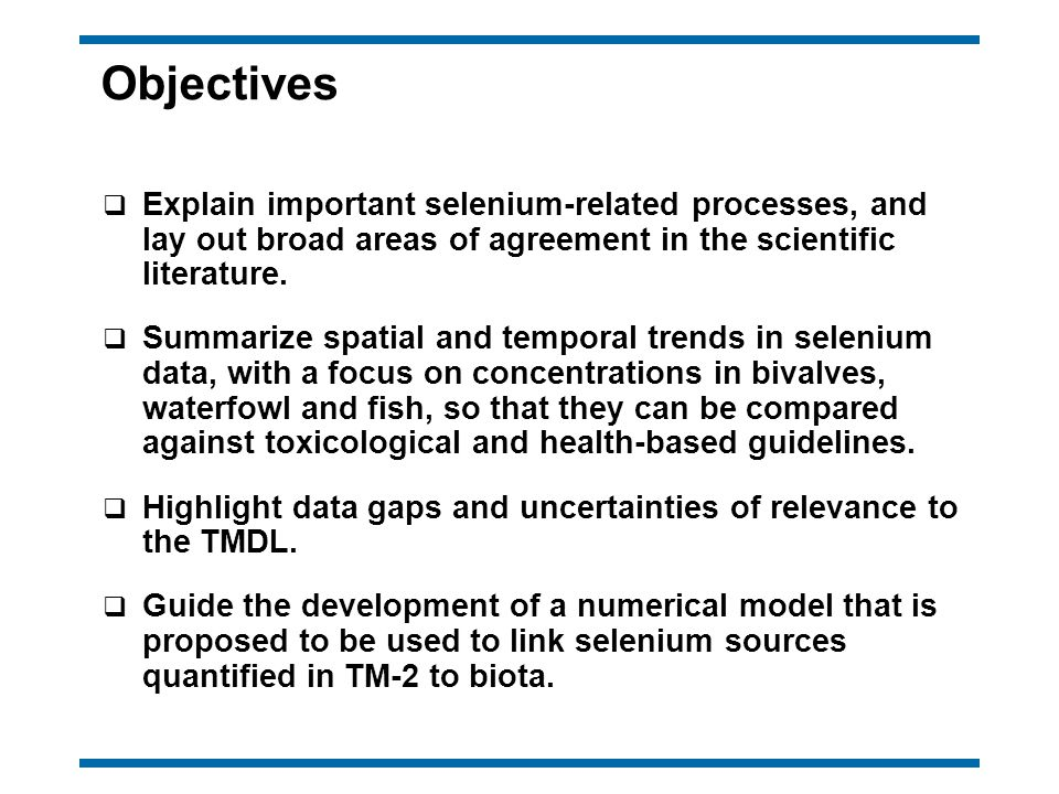 Objectives q Explain important selenium-related processes, and lay out broad areas of agreement in the scientific literature.