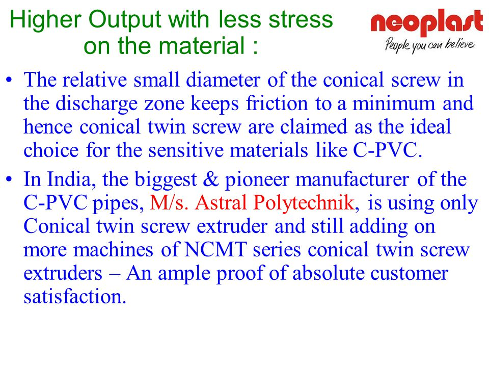 Exceptional Pressure Build-up & Thrust absorbing Capability The metering zone of NCMT series extruder is designed for the most efficient pressure buil