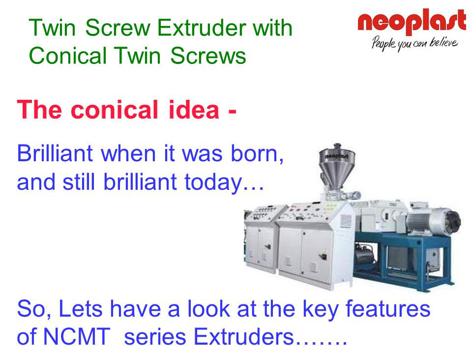 The Cincinnati Advantage & Neoplast's Promise NCMT series extruders are designed to ensure a higher return on your investment, i.e. Outstanding cost-e