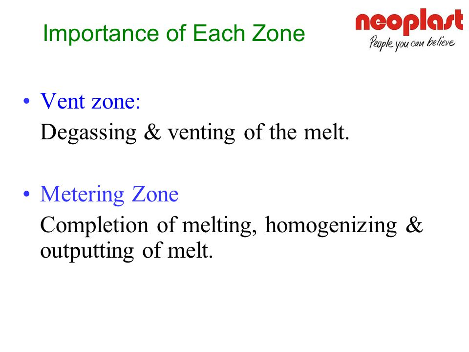 Feed Zone: Feeding and pre-heating of the material. Plasticizing zone: Heating and agglomeration. Compression Zone: Sealing-off of vent zone in suppor
