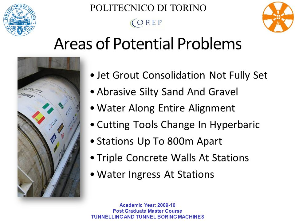 Academic Year: 2009-10 Post Graduate Master Course TUNNELLING AND TUNNEL BORING MACHINES POLITECNICO DI TORINO Areas of Potential Problems Jet Grout C