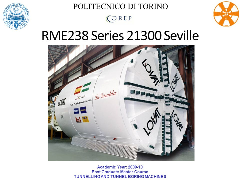 Academic Year: 2009-10 Post Graduate Master Course TUNNELLING AND TUNNEL BORING MACHINES POLITECNICO DI TORINO General Specifications Mixed Face EPB Cut Diameter:6.064 m TBM Length:9 m Overall Length:93 m Installed Power:2107 kW Design Operating Pressure:4 bar Min Radius of Curvature:200 m Electric Drive Maximum Continuous Torque534 Tm Drive Maximum Speed3.8 RPM Propulsion Cylinders24 Total Maximum Thrust4320 Tonne