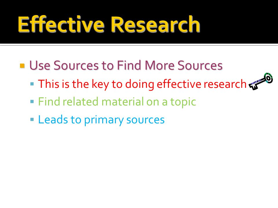UUUUse Sources to Find More Sources TThis is the key to doing effective research FFind related material on a topic LLeads to primary sources