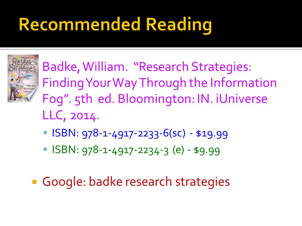  Badke, William. Research Strategies: Finding Your Way Through the Information Fog .
